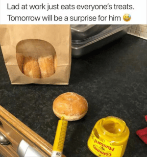 Funny, Meme, and Work: Lad at work just eats everyone's treats.  Tomorrow will be a surprise for him  BD Morning Funny Meme Dump 35 Pics
