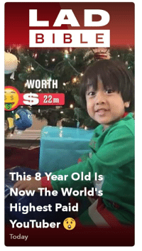 Today, Old, and Back: LAD  BIB L E  WORTH  S5 22m  This 8 Year Old Is  Now The World's  Highest Paid  YouTuber  Today