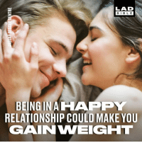 Dank, Happy, and 🤖: LAD  BIBL E  BEING IN A HAPP  RELATIONSHIP COULD MAKE YOU  GAIN VWEIGHT It's official, happy couples gain weight together 😊❤️