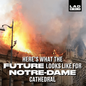 Restoration is already underway on Notre-Dame Cathedral, with experts planning to use Assassin's Creed to help return it to its former glory.: LAD  BIBL E  HERE'S WHAT THE  FUTURE LOOKS LIKE FOR  NOTRE-DAME  CATHEDRAL Restoration is already underway on Notre-Dame Cathedral, with experts planning to use Assassin's Creed to help return it to its former glory.