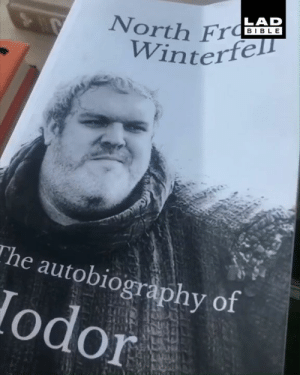 Dank, Game of Thrones, and Game: LAD  BIBL E  North Fr  Wintet  he autobiography of  odor Hodor's autobiography is a must-read for Game of Thrones fans... 😂😂  Sniffr Media