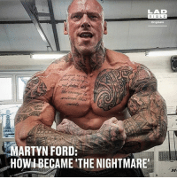 He's 6ft 8, weighs 320lbs and is nicknamed 'The Nightmare', but Martyn Ford hasn't always been that way. He's revealed what led to his extreme bodybuilding and how he plans to dominate MMA: LAD  BIBL E  Originals  e courage to  MARTYN FORD:  HOWIBECAME THE NIGHTMARE He's 6ft 8, weighs 320lbs and is nicknamed 'The Nightmare', but Martyn Ford hasn't always been that way. He's revealed what led to his extreme bodybuilding and how he plans to dominate MMA