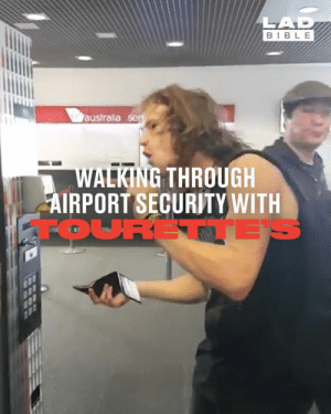 Dank, Australia, and Bible: LAD  BIBLE  australia ser  WALKING THROUGH  AIRPORT SECURITY WITH  FOURETTE 'There's a gun in my backpack' - These lads showed just how difficult it is to walk through airport security with Tourette's syndrome 🤔🤔