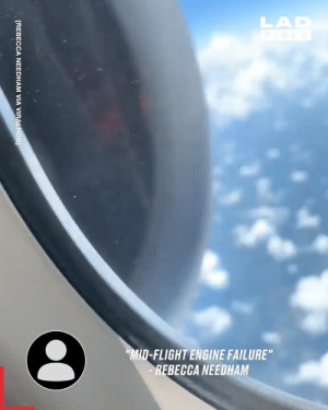 "Imagine looking out the window at 30,000ft and seeing this! Absolutely terrifying! ✈️😱: LAD  BLE  MID-FLIGHT ENGINE FAILURE""  REBECCA NEEDHAM  [REBECCA NEEDHAM VIA VIRALHOG Imagine looking out the window at 30,000ft and seeing this! Absolutely terrifying! ✈️😱"