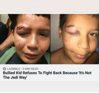 Jedi, Fight, and Back: LADBIBLE 3 MIN READ  Bullied Kid Refuses To Fight Back Because 'It's Not  The Jedi Way May the force be with him