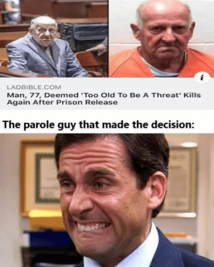 Well that's bleak. Anyway, have some memes! #Memes #Entertainment: LADBIBLE.COM  Man, 77, Deemed 'Too Old To Be A Threat' Kills  Again After Prison Release  The parole guy that made the decision: Well that's bleak. Anyway, have some memes! #Memes #Entertainment