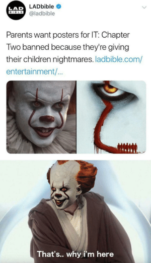 Kinda the point…: LADbible  LAD  BIBLE  @ladbible  Parents want posters for IT: Chapter  Two banned because they're giving  their children nightmares. ladbible.com/  entertainment/..  That's.. why i'm here Kinda the point…