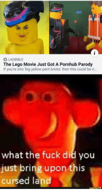 lego: LADBIBLE  The Lego Movie Just Got A Pornhub Parody  If you're into 'big yellow pant bricks' then this could be ri..  what the fuck did you  just bring upon this  cursed land  ifunny.ce