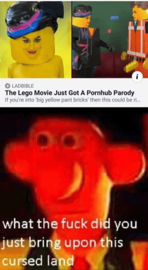 Dank, Lego, and Memes: LADBIBLE  The Lego Movie Just Got A Pornhub Parody  If you're into 'big yellow pant bricks' then this could be ri..  what the fuck did you  just bring upon this  cursed land Everything is not awesome by WTFDYM MORE MEMES