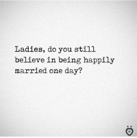 One, One Day, and Day: Ladies, do you still  believe in being happily  married one day? 💍😊