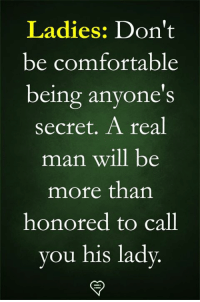 Comfortable, Memes, and 🤖: Ladies: Don't  be comfortable  being anyone's  secret. A real  man will be  more than  honored to call  you his lady.