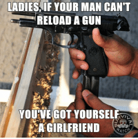 Memes, Toms, and 🤖: LADIES IF YOUR MAN CAN'T  RELOAD A GUN  YOU'VE GOT YOURSELF  A GIRLFRIEND  ATC I have one word for losers like that; worthless. - Tom Retterbush