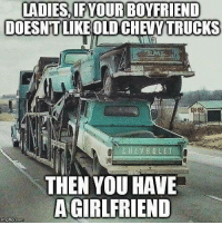 Chevy: LADIES IFYOUR BOYFRIEND  DOESNTLIKE OLD CHEVY TRUCKS  THEN YOU HAVE  A GIRLFRIEND  mgtip com
