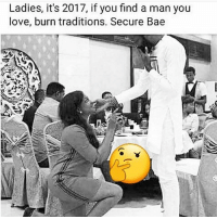 Why in the tradition of marriage does the man ask for the hand of the woman? You believe in Equal partnership... so surely it's cool for man or woman to ask? Like the picture if you comment so we can hear the opinions of many :) @derrickjaxn: Ladies, it's 2017, if you find a man you  love, burn traditions. Secure Bae Why in the tradition of marriage does the man ask for the hand of the woman? You believe in Equal partnership... so surely it's cool for man or woman to ask? Like the picture if you comment so we can hear the opinions of many :) @derrickjaxn
