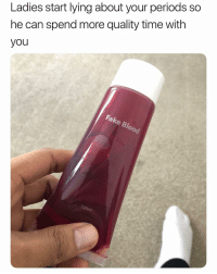 Fake, Time, and Dank Memes: Ladies start lying about your periods so  he can spend more quality time with  you  Fake Blood  100ml 😅😅😅😅
