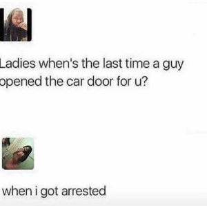 This is just sad. via /r/memes https://ift.tt/2IBaOAL: Ladies when's the last time a guy  opened the car door for u?  when i got arrested This is just sad. via /r/memes https://ift.tt/2IBaOAL