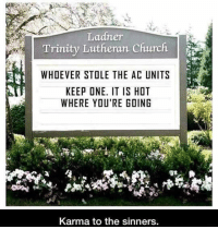 Church, Karma, and Lutheran: Ladner  Trinity Lutheran Church  WHOEVER STOLE THE AC UNITS  KEEP ONE. IT IS HOT  WHERE YOU'RE GOING  Karma to the sinners. <p>Just Keep It.</p>
