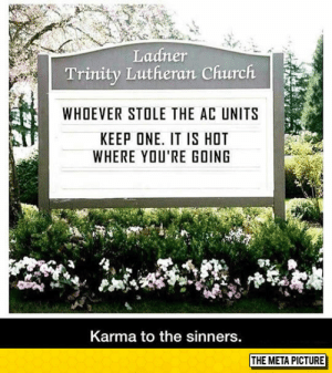 Church, Tumblr, and Blog: Ladner  Trinity Lutheran Church  WHOEVER STOLE THE AC UNITS  KEEP ONE. IT IS HOT  WHERE YOU'RE GOING  Karma to the sinners  THE META PICTURE srsfunny:  Just Keep It