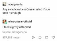 lol I love hallmark Christmas movies: ladragonaria  Any salad can be a Caesar salad if you  stab it enough  julius-caesar official  i feel slightly offended  Source: ladragonaria  857,282 notes lol I love hallmark Christmas movies