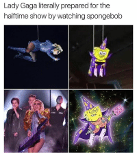 Girl Memes, Gaga, and Nailed It: Lady Gaga literally prepared for the  halftime show by watching spongebob @girlsthinkimfunny nailed it 😂😩😂