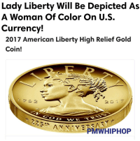 Memes, Portrayed, and 🤖: Lady Liberty Will Be Depicted As  A Woman of Color On U.S.  Currency!  2017 American Liberty High Relief Gold  Coin!  1 7 3 2  2 o 17  AN PMWHIPHOP U.S. Mint and Treasury unveil new gold coin that portrays Lady Liberty as a woman of color for the first time 👌 - FULL STORY AT PMWHIPHOP.COM LINK IN BIO