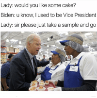 Memes, Cake, and 🤖: Lady: Would you like some cake?  Biden: u know, I used to be Vice President  Lady: sir please just take a sample and go  JANET