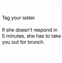 Latinos, Memes, and Mexican: lag your sister.  If she doesn't respond in  5 minutes, she has to takee  you out for brunch Yay 😊😊😊😂😂😂 🔥 Follow Us 👉 @latinoswithattitude 🔥 latinosbelike latinasbelike latinoproblems mexicansbelike mexican mexicanproblems hispanicsbelike hispanic hispanicproblems latina latinas latino latinos hispanicsbelike