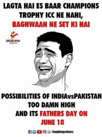 champions trophy: LAGTA HAI ES BAAR CHAMPIONS  TROPHY ICC NE NAHI,  BAGHWAAN NE SET KI HA  POSSIBILITIES OF INDIAvsPAKISTAN  TOO DAMN HIGH  AND ITS FATHERS DAY ON  JUNE 18  1 M。回5/1aughingcolours