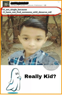 Memes, Pakistan, and 🤖: Lahore, Pakistan  16 NOV at 14:26  EHI am single because  #I have not find someone who deserve mE  Funniest Fb page  me and  Really Kid?