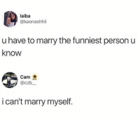 Dank, 🤖, and Cam: laiba  @kaonashhii  u have to marry the funniest person u  know  Cam  @czb  i can't marry myself