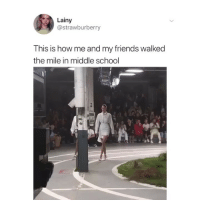 Friends, Memes, and School: Lainy  @strawburberry  This is how me and my friends walked  the mile in middle school 🤪