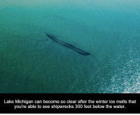 Lake Michigan can become so clear after the winter ice melts that  you're able to see shipwrecks 300 feet below the water.