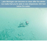 Lake Michigan can become so clear after the winter  ice melts that you're able to see shipwrecks 300 feet  below the water. https://t.co/JJ6KHoOSBi