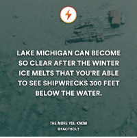 Follow the world with @intravelist ✈️🌏: LAKE MICHIGAN CAN BECOME  SO CLEAR AFTER THE WINTER  ICE MELTS THAT YOU'RE ABLE  TO SEE SHIPWRECKS 300 FEET  BELOW THE WATER.  THE MORE YOU KNOW  @FACT BOLT Follow the world with @intravelist ✈️🌏