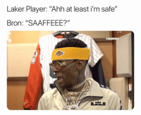 "Basketball, Nba, and Sports: Laker Player: ""Ahh at least i'm safe""  Bron: ""SAAFFEEE?""  @NBAMEMES Nobody's safe 😂 these last couple of hours about to be interesting 👀 Via @ymg_cartier"