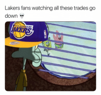 Basketball, Facts, and Los Angeles Lakers: Lakers fans watching all these trades go  down  OS ANGELES Facts 😂 (Via ‪LakeShowYo‬-Twitter)