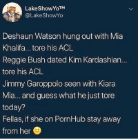 Is this the PornHub curse!? I'm shook.: LakeShowYoTM  @LakeShowYo  Deshaun Watson hung out with Mia  Khalifa... tore his ACL  Reggie Bush dated Kim Kardashian...  tore his ACL  Jimmy Garoppolo seen with Kiara  Mia... and guess what he just tore  today?  Fellas, if she on PornHub stay away  from her Is this the PornHub curse!? I'm shook.