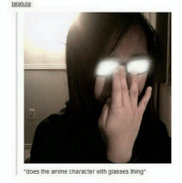 Lalatula Does The Anime Character With Glasses Thing Ohsoshsjdjd