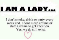 Memes, 🤖, and Drama: LAM A LADY...  I don't smoke, drink or party every  week end. I don't sleep around or  start a drama to get attention.  Yes, we do still exist.