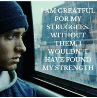 Memes, 🤖, and Lam: LAM GREATFUL  FOR MY  STRUGGLES.  WITHOUT  THEM, I  WOULDNT  HAVE FOUND  MY STRENGTH Good morning my Kings and Queens... This is str8 facts without it I wouldn't be the man I am... Have a blessed day everyone...