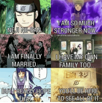 Neji <3 <3 <3: LAM SO MUCH  NEJI NII SAN  STRONGER NOW  ig II naruhina,sasusakura  I AM FINALY HAVE MY OWN  MARRIED  FAMIY TOO  YOU LL BE HERE  TO-SEE OF IT Neji <3 <3 <3