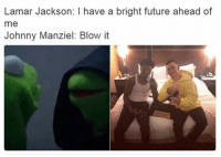 Johnny Manziel, Memes, and Browns: Lamar Jackson: l have a bright future ahead of  me  Johnny Manziel: Blow it With the Browns on the horizon, might as well