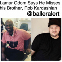 """Best Friend, Lamar Odom, and Memes: Lamar Odom Says He Misses  his Brother, Rob Kardashian  @balleralert Lamar Odom Says He Misses his Brother, Rob Kardashian-blogged by @thereal__bee ⠀⠀⠀⠀⠀⠀⠀⠀⠀ ⠀⠀⠀⠀⠀⠀⠀⠀⠀ Ex- NBA baller LamarOdom sat down with WendyWilliams and revealed that he really misses his former best friend, RobKardashian. ⠀⠀⠀⠀⠀⠀⠀⠀⠀ ⠀⠀⠀⠀⠀⠀⠀⠀⠀ Odom became emotional when speaking about the matter and says he thinks he's being punished because """"maybe I hurt his sister too much."""" ⠀⠀⠀⠀⠀⠀⠀⠀⠀ ⠀⠀⠀⠀⠀⠀⠀⠀⠀ According to Odom, he and Rob have not spoken to each other in a while. Odom said, """"I haven't met his child yet."""" ⠀⠀⠀⠀⠀⠀⠀⠀⠀ ⠀⠀⠀⠀⠀⠀⠀⠀⠀ Lamar and Rob were thick as thieves, especially since Rob lived with KhloeKardashian and Lamar for two years. Odom says he really looked at Rob as a brother. ⠀⠀⠀⠀⠀⠀⠀⠀⠀ ⠀⠀⠀⠀⠀⠀⠀⠀⠀ Though it is hard for Lamar to face the fact that his relationship with Rob is nothing like what it used to be, he admits, """"If she was my [sister], I'd have a problem with me too."""" ⠀⠀⠀⠀⠀⠀⠀⠀⠀ ⠀⠀⠀⠀⠀⠀⠀⠀⠀ Khloe tried to work things out with Lamar, but his drug addiction was too overwhelming. Lamar has apologized to Khloe and has since been through a rehab program. Kardashian has moved on though with ClevelandCavaliers Baller TristanThompson."""