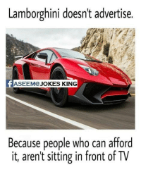 Memes, Lamborghini, and 🤖: Lamborghini doesn't advertise.  JOKES KING  Because people who can afford  it, aren't sitting in front of TV Exactly! (y)