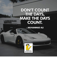 Ali, Goals, and Life: LAMBORGHINI  DON'T COUNT  THE DAYS,  MAKE THE DAYS  COUNT.  MUHAMMAD ALI  avasrue2 Don't count the days make the days count. Muhammad Ali Good morning what are you doing today to make today count? What are you going to do to go out there and make the difference in your life today? How can we make the day count on the scoreboard of life and make this day launch you towards even bigger success and goals? If you had one thing that you really wanted to accomplish today what would it be? These are some pretty tough questions to ask yourself but successful people do it all the time. So are you going to make today count? If you like this post please comment or like share with a friend who needs this today. For more great content follow @vasrue2