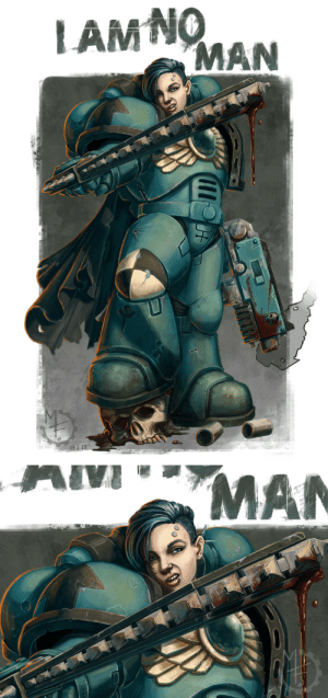 pantmonger:  I am no man, the women Astartes of 'The Daughters of Persephone'If there is enough interest I will look at making it available as t-shirts and prints on my RedBubblewww.redbubble.com/people/sadakoThe 'justification' fluff around no women Astartes is unscientific garbage.  Add to that the fact that setting already supports the inclusion of woman troops and there is no legitimate reason for the absence of women AstartesIMO The only reason a retcon has not already occurred is GW fears damage to their bottom line due to backlash from misogynistic man-children.  All hobbies deserve to be gender inclusive, women Astartes needs to happen.  If you want to post the image around other groups or the like, feel free. But credit and a link back to here would be super nice :)Also quick note, I was grateful for chapter suggestions, I ended up going with my own just because it was easier not to stuff up something due to not knowing all about the chapter. Everything here becomes 'deliberate' :P And a quick @sisterofsilence as I think they may like it :): LAMNO  MAN  13,2.17   MAN pantmonger:  I am no man, the women Astartes of 'The Daughters of Persephone'If there is enough interest I will look at making it available as t-shirts and prints on my RedBubblewww.redbubble.com/people/sadakoThe 'justification' fluff around no women Astartes is unscientific garbage.  Add to that the fact that setting already supports the inclusion of woman troops and there is no legitimate reason for the absence of women AstartesIMO The only reason a retcon has not already occurred is GW fears damage to their bottom line due to backlash from misogynistic man-children.  All hobbies deserve to be gender inclusive, women Astartes needs to happen.  If you want to post the image around other groups or the like, feel free. But credit and a link back to here would be super nice :)Also quick note, I was grateful for chapter suggestions, I ended up going with my own just because it was easier not to stuff up something due to not knowing all about the chapter. Everything here becomes 'deliberate' :P And a quick @sisterofsilence as I think they may like it :)