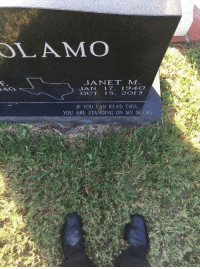 Parting message: LAMO  JANET M  JAN. 17 194O  OCT 15. 2013  IF YOU CAN READ THIS  YOU ARE STANDING ON MY BOOBS Parting message