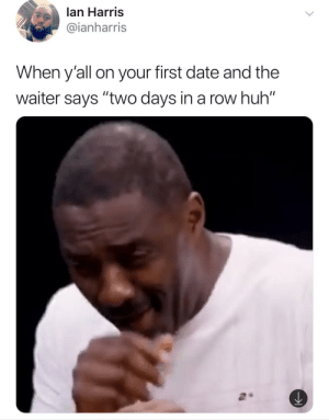 """I can hear this image: lan Harris  @ianharris  When y'all on your first date and the  waiter says """"two days in a row huh"""" I can hear this image"""