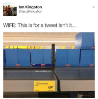 Anaconda, Memes, and Wife: lan Kingston  @lanJKingston  WIFE: This is for a tweet isn't it.  Featured @will ent  Evaporated Milk  410g  100  49P  1305 13  12p per 100g 😂😂lol