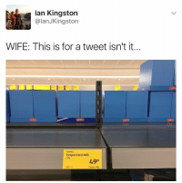 Memes, Wife, and 🤖: lan Kingston  @lanJKingston  WIFE: This is for a tweet isn't it.  Evaporated Milk  4100  49P  1305 13  12p per 100g 😂This great